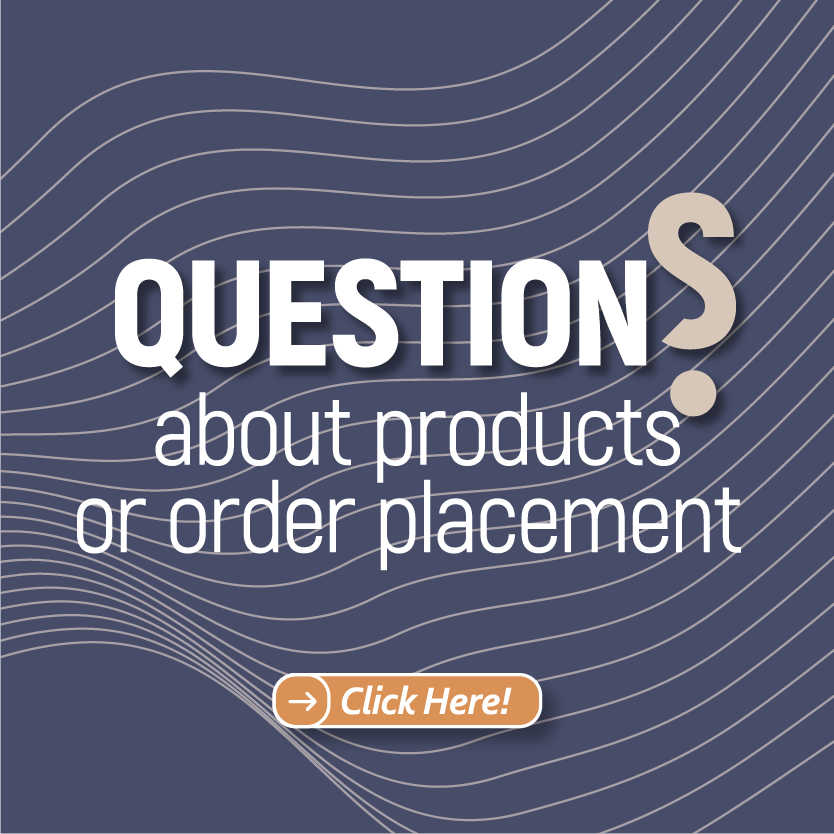 If you have any questions about products and order placement click here!