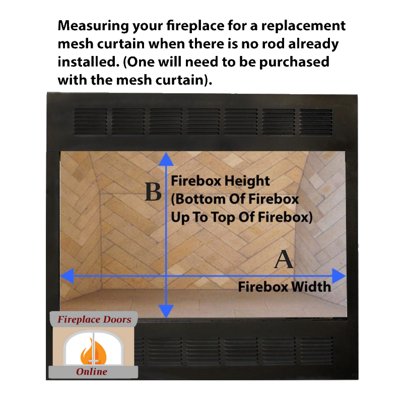 Measuring for replacement mesh when there is no curtain rod installed in firebox.