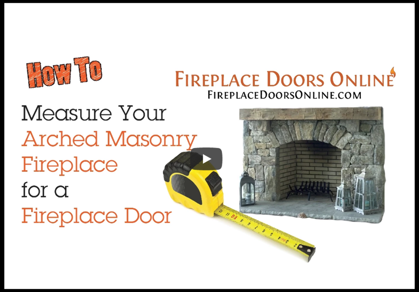 Learn how to measure your arched fireplace opening for your fireplace door
