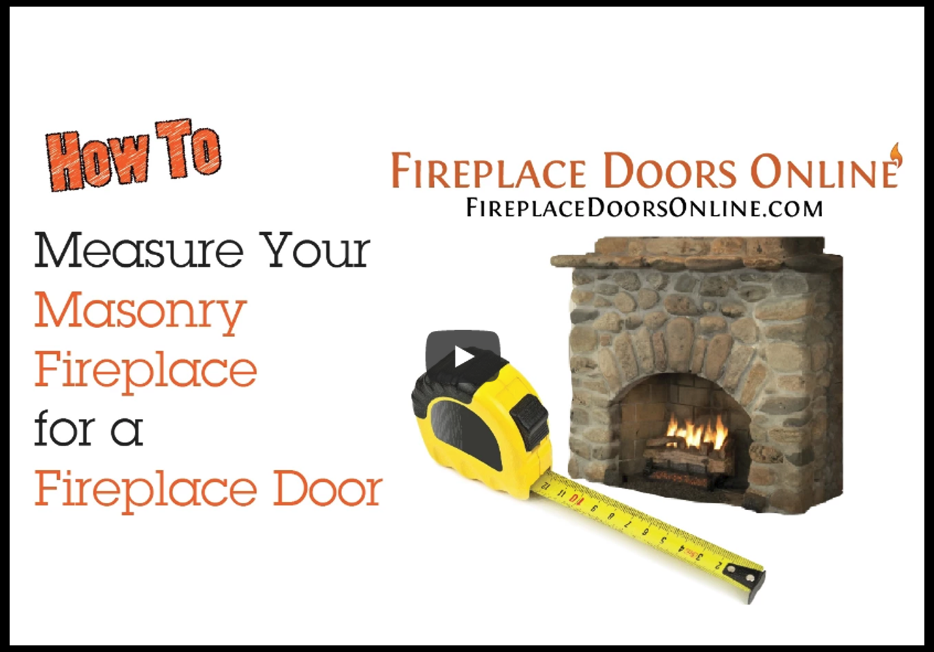 Video on measuring your masonry fireplace for a fireplace door
