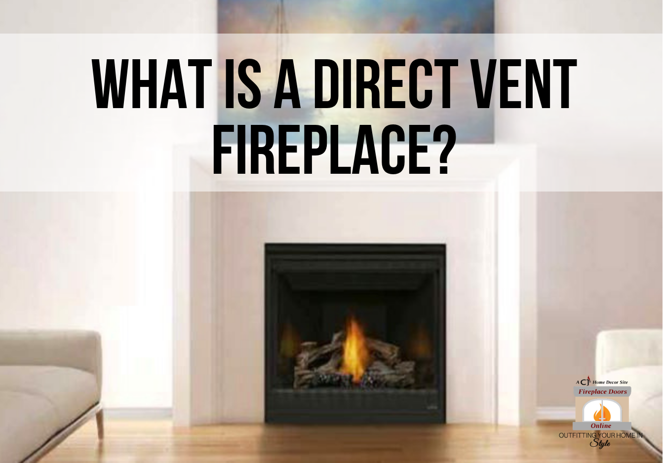 What is a direct vent fireplace? Maintenance and repair