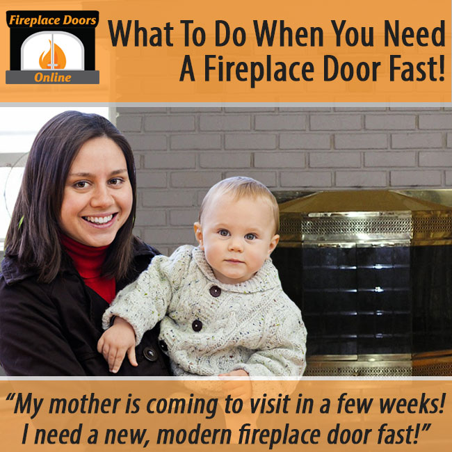 What to do when you need a fireplace door fast! Fireplace Doors Online!