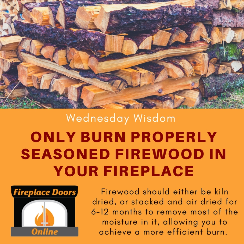 Only burn seasoned firewood in your fireplace