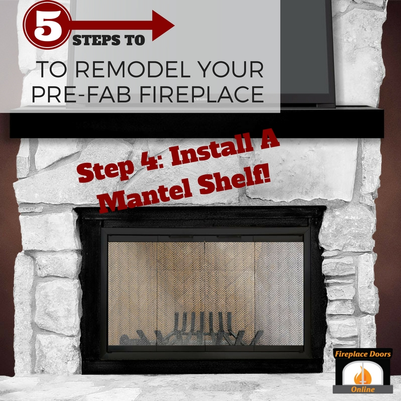 Step 4: Install a mantel shelf!