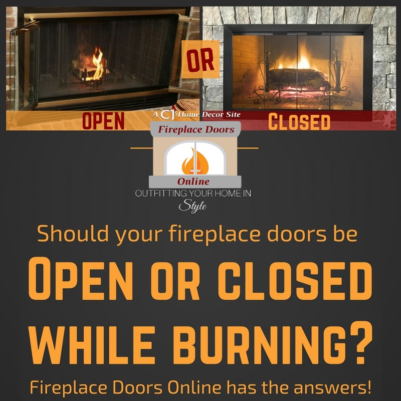 Should I burn a fire in my fireplace with my doors open or closed?