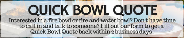 Get a quick bowl quote for a fire bowl