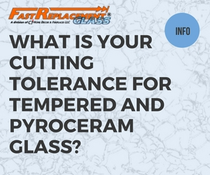 What Is Your Cutting Toleranced-Fast Replacement Glass answers your questions!
