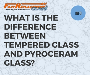 What Is The Difference Between Tempered & Pyroceram Glass?-Fast Replacement Glass answers your questions!