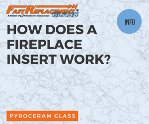 How Does A Fireplace Insert Work?-Fast Replacement Glass answers your questions!