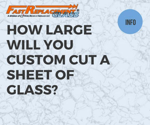 How Large Will You Custom-Cut A Sheet of Glass?-Fast Replacement Glass answers your questions!