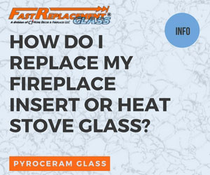 How Do I Replace My Fireplace Insert or Heating Stove Door Glass? -Fast Replacement Glass answers your questions!