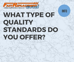 What Type Of Quality Standards Do You Offer?-Fast Replacement Glass answers your questions!