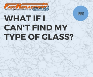 What If I Can't Find My Type Of Glass?-Fast Replacement Glass answers your questions!