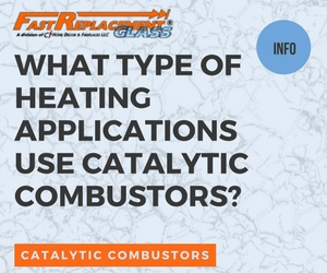What Type OF Heating Applications Use Catalytic Combustors?-Fast Replacement Glass answers your questions!
