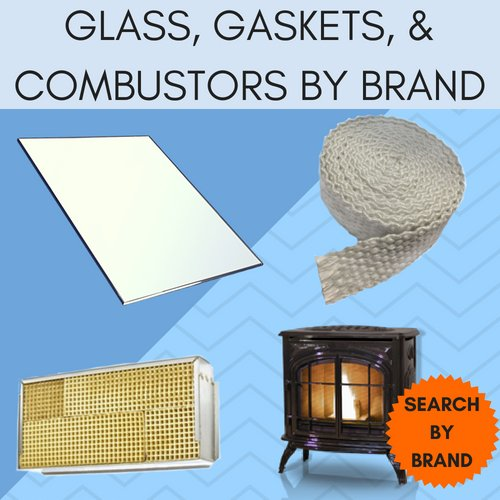 Replacement glass, gaskets, and combustors by wood stove brand.