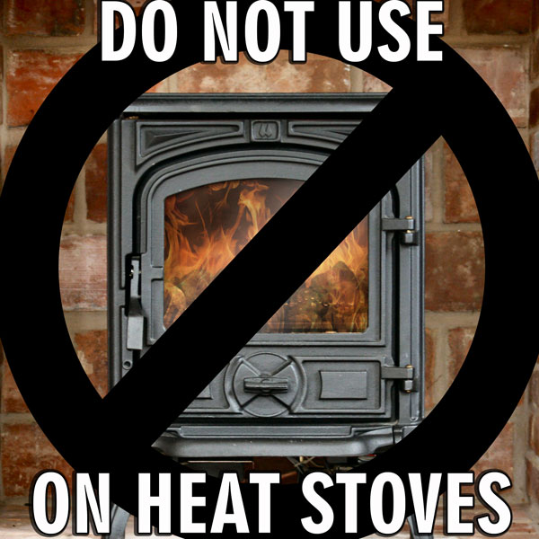 Do not use tempered glass on wood stoves, gas stoves, pellet stoves or coal stoves.