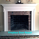 Masonry & Prefab Fireplace Door Repair