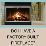 Do I Have A Factory Built Fireplace?