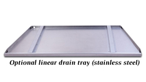 Optional linear drain tray is made from stainless steel