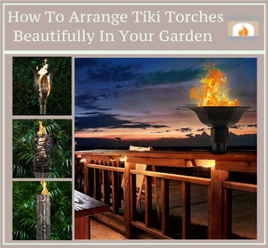 How To Arrange Tiki Torches Beautifully In Your Garden