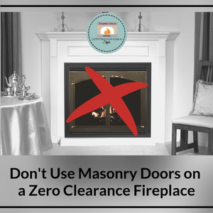 Why masonry fireplace doors shouldn't be used on a zero clearance fireplace.