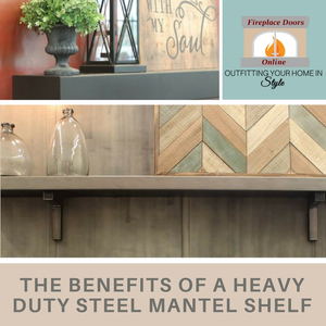 Learn about the benefits of a heavy duty steel mantel shelf!