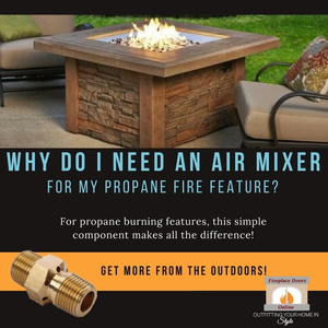 Why Do I Need An Air Mixer For My Propane Fire Feature?