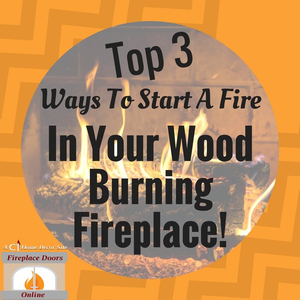 Top 3 Ways To Start A Fire In Your Wood Burning Fireplace