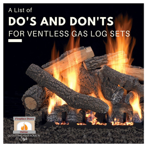 A List of Do's and Don'ts for Vent Free Gas Log Sets