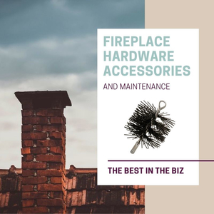 The Best Fireplace Hardware Accessories & Maintenance