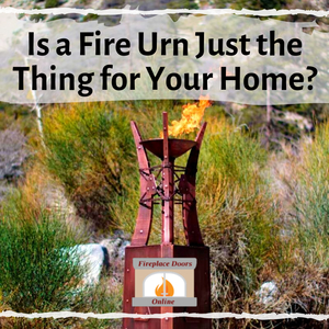 Is a Fire Urn Just the Thing for Your Home?
